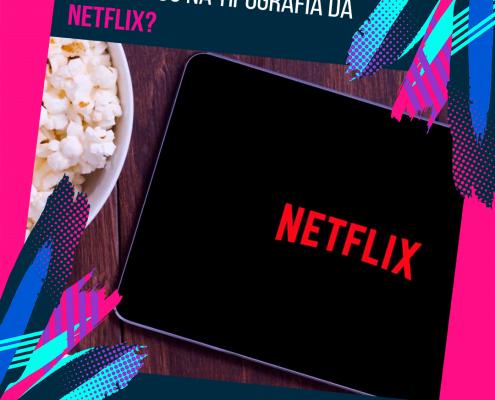 Já reparou na tipografia da Netflix?