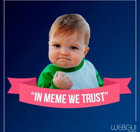 """""""In meme we trust"""""""
