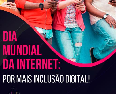 Dia Mundial da Internet: por mais inclusão digital!