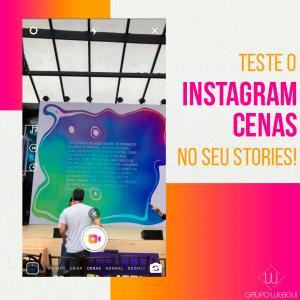 Teste o Instagram Cenas no seu Stories!