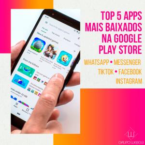 Top 5 Apps mais baixados na Google Play Store