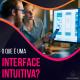 O que é uma interface intuitiva?