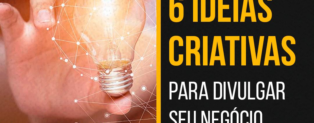 6 Ideias criativas para divulgar seu negócio