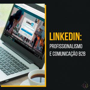 LinkedIn: profissionalismo e comunicação B2B