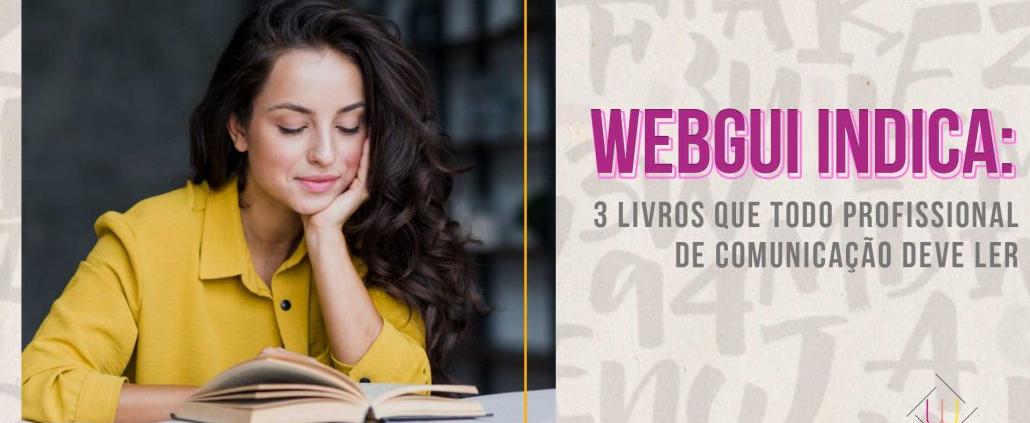 Webgui Indica: 3 livros que todo profissional de comunicação deve ler